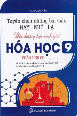 Tuyển chọn những bài toán hay khó lạ- Bồi dưỡng HSG hóa học 9 phần hữu cơ