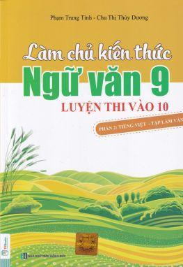 Làm chủ kiến thức ngữ văn 9 - Luyện thi vào 10: Phần 2: Tiếng Việt - Tập làm văn MCB