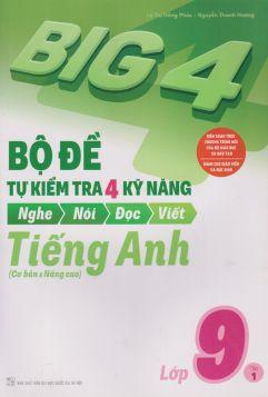 BIG4 Bộ đề tự kiểm tra 4 kỹ năng Nghe Nói Đọc Viết Tiếng Anh 9/1